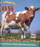 THE COMPLETE COW - SARA RATH - AN ENTERTAINING HISTORY OF DAIRY & BEEF  COWS OF THE WORLD BARNES & NOBLE  YEAR 1998 144 - Books, Magazines, Comics