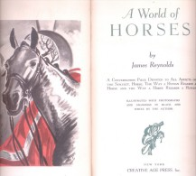 A WORLD OF HORSES BY JAMES REYNOLDS ILLUSTRATED WITH PHOTOGRAPHS AND DRAWINGS IN BLACK AND WHITE BY THE AUTHOR NEW YORK - 1950-Now
