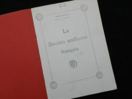 Livre : LE BOUTON D UNIFORME FRANCAIS - 327 PAGES - 3700 DESSINS - Uniforms