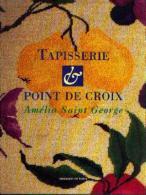 « Tapisserie Au Point De Croix » SAINT GEORGE, A. - Ed. Dessain Et Toira, Paris 1993 - Point De Croix