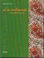 « Les Indiennes Au Petit Point » CLOZEL, F. - Lib. Gründ, Paris 2003 - Loisirs Créatifs