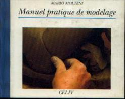 """« Manuel Pratique De Modelage"""" MOLTENI,  M. - Ed. CELIV,  Paris 1991 - Creative Hobbies"""