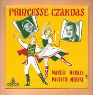 45 T ODEON: 4 Titres, Marcel Merkes Et Paulette Merval, Princesse Czardas - Oper & Operette