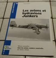 @  AVION AVIATION LES AVIONS ET HYDRAVIONS JUNKERS DE 1915 A 1945 GUIDES LARIVIERE - Encyclopaedia