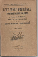 CENT VINGT PROBLEMES D´ARITHMETIQUE ET D´ALGEBRE à L´usage Des Candidats Au Brevet Elementaire ..... - 12-18 Ans