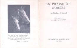 In Praise Of Horses. An Anthology For Friends.  Author: Walker, Stella    Publisher: London: Muller 1953. - Alte Bücher