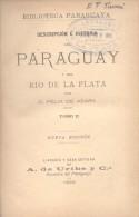 DESCRIPCION E HISTORIA DEL PARAGUAY Y DEL RIO DE LA PLATA POR FELIX DE AZARA TOMO II A. DE URIBE ASUNCION AÑO 1896 - Geography & Travel