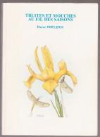 PIERRE PHELIPOT, Truites Et Mouches Au Fil Des Saisons,édition De 2005, N°278/800, Dédicacé - Culture