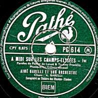 78 Trs - Pathé PG 614 - 25 Cm - état B - AIME BARELLI - A MIDI SUR LES CHAMPS ELYSEES - PADAM PADAM - 78 T - Disques Pour Gramophone