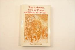 Les Ardennes, Terre De France Oubliée En 1914 - 1918 Par Roger Szymanski. Première Guerre Mondiale, WW1 Occupation - Champagne - Ardenne