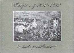 Belgie Vrij 1830-1930 In Oude Prentkaarten 154blz Ed.1979 Europese Bibliotheek - Livres