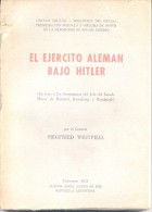 EL EJERCITO ALEMAN BAJO HITLER - EN BASE A LOS DOCUMENTOS DEL JEFE DE ESTADO MAYOR DE ROMMEL, KESSLRING Y RUNDSTEDT - Oorlog 1939-45