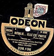 78 Trs - ODEON  238.136 - état TB -  Léon RAITER Albert HUART - ROSALIE... ELLE EST PARTIE - SI TON COEUR - 78 T - Disques Pour Gramophone