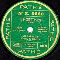 78 Trs - PATHE  X. 0660 - état B -  VILLABELLA - LE ROI D'YS  Vainement Ma Bien-aimée - LAKME Ah! Viens Dans La Forêt - 78 Rpm - Schellackplatten