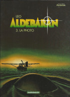 Aldébaran  3 . La Photo   LEO Dargaud   2006     NEUF - Aldebaran