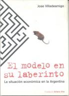 JOSE VILLADEAMIGO - EL MODELO EN SU LABERINTO - LA SITUACION ECONOMICA EN LA ARGENTINA FUNDACION ARTURO ILLIA - Economie & Business