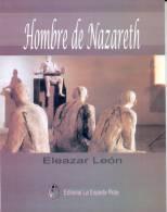 HOMBRE DE NAZARETH LIBRO DE ELEAZAR LEON PRIMERA EDICION 2008 CARACAS VENEZUELA 46 PAGINAS EN ESPAÑOL - Fantaisie
