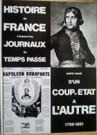 028  HISTOIRE De FRANCE à Travers Les JOURNAUX Du TEMPS PASSE - D'UN COUP D'ETAT à L'AUTRE 1799-1851  ++++++ - Histoire