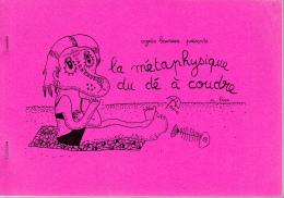 Fanzine Undreground   Agnes Heureux Presente La Metaphysique Du De A Coudre Tire A 50 Exemplaires - Other Authors