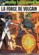YOKO TSUNO PAR ROGER LELOUP- LA FORGE DE VULCAIN - TOME 3-  1973- EDITIONS DUPUIS - Livres, BD, Revues