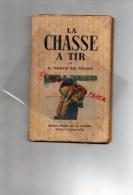 CHASSE- LA CHASSE A TIR- VILLATTE DES PRUGNES - EDITIONS DU GRELT D´ OR 1947-  RARE - Chasse/Pêche