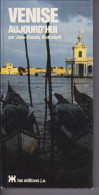 VENISE AUJOURD´HUI, Par Jean-Claude Klotchkoff,  72 Pages De Photos En Couleurs, 9 Cartes Et Plans, Ed. J.A. - Tourisme