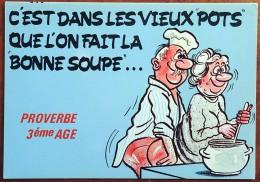 CP - Série Proverbe - Proverbe 3ème âge - 874/4 - C'est Dans Les Vieux Pots Que L'on Fait La Bonne Soupe - Humour