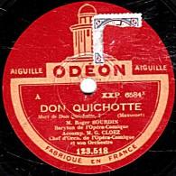 78 Trs - 30 Cm - état TB -  ODEON 123.518 -  Roger BOURDIN  LAFONT Et CERNAY - DON QUICHOTTE Mort De Don Quichotte - - 78 Rpm - Schellackplatten