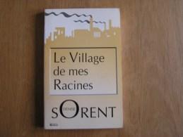 LE VILLAGE DE MES RACINES Chronique D'une Vie 1931 1955 Sorent Denise Régionalisme Liège Aux Trixhes Flémalle - Cultural