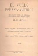 EL VUELO ESPAÑA-AMERICA - RECONQUISTA DE LOS PUEBLOS IBEROAMERICANOS HECHA POR EL PLUS ULTRA MIGUEL ESPAÑA Y RICARDO TOM - Geography & Travel