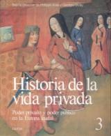 HISTORIA DE LA VIDA PRIVADA 3 - BAJO LA DIRECCION DE PHILIPPE ARIES Y GEORGES DUBY - PODER PRIVADO Y PODER PUBLICO EN LA - Histoire Et Art