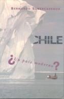 CHILE ¿UN PAIS MODERNO? BERNARDO SUBERCASEAUX EDICIONES B GRUPO ZETA AÑO 1996 199 PAGINAS MAS INDICE - Histoire Et Art