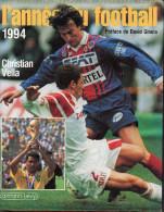 L'ANNEE DU FOOTBALL - 1994 - CHRISTIAN VELLA - CALMANN LEVY - - Sport