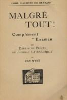 Nyst, Ray, Malgré Tout! Complément Et Examen Des Débats Du Procès Du Journal La Belgique (presse Embochée Bruxelles) - Guerre 1914-18