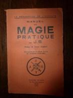 1941 Manuel  De MAGIE PRATIQUE Par J. B. (dédié à La Mémoire De Mon Maitre Et Ami Fulcanelli) - Geheimleer