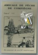 AMICALE DE PECHE DE COMPIEGNE Carte N° 145. En Souvenir De Son 90e Anniversaire. Avec PINS A.A.P.P. Compiègne - Associations
