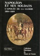 Napoléon Et Ses Soldats - L'Apogée De La Gloire (1804-1809) - Ouvrage Très Documenté  -nbres Illustrations( Voir Descrip - Histoire