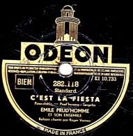 78 Trs - 25 Cm - ODEON  282.118 - état B -  EMILE PRUD'HOMME - C'EST LA FIESTA - ET CA REPART - 78 Rpm - Gramophone Records