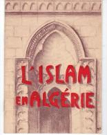 L'islam En Algérie édité  Par Le Ministere  Des Armées  En 1960 - Religion