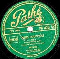 78 Trs - 25 Cm - Pathé  PG 420 - état TB - ROGERS - VIENS POUPOULE - LE PRINTEMPS CHANTE - 78 T - Disques Pour Gramophone