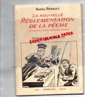 RAOUL RENAULT - LA NOUVELLE REGLEMENTATION DE LA PECHE - PREFACE DE A. MINVILLE- EDITEUR BORNEMANN PARIS 1947 - Chasse/Pêche