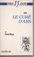 Pierre BLANC Prier 15 Jours Avec Le Curé D´ARS - Religion