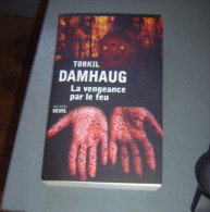 TORKIL DAMHAUG  LA VENGEANCE  PAR LE  FEU POLICIERS SEUIL - Livres, BD, Revues