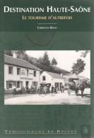 Christian Rénet. - Destination Haute-Saône. - Le Tourisme Autrefois. - Storia