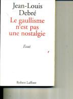 JEAN LOUIS DEBRE LE GAULLISME N EST PAS UNE NOSTALGIE 1999 228 PAGES - Livres Dédicacés