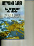 RAYMOND BARRE  AU TOURNANT DU SIECLE  POLITIQUE ETRANGERE  PLON  1987 260 PAGES - Politique