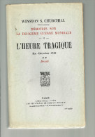 L HEURE TRAGIQUE  Mémoires Sur La Deuxième Guerre Mondiale   WINSTON S. CHURCHILL  Mai - Décembre 1940  SE   440 Pages - Livres, BD, Revues