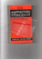 MANIPULATIONS D' ELECTRICITE - RECUEIL EXPERIENCES- ALFRED SOULIER - GARNIER 1944 - Do-it-yourself / Technical
