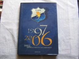 LIBRO C.U.S. TORINO 1997-2006 DIECI ANNI DI CRESCITA E DI CAMBIAMENTI - LEGGI