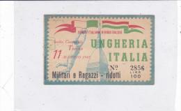 CARD BIGLIETTO INCONTRO UNGHERIA- ITALIA TORINO  11 MAGGIO 1947 MILITARI E RAGAZZI RIDOTTI-2 0882 -23080 - Football